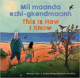 Mii maanda ezhi-gkendmaanh: Niibing, dgwaagig, bboong, mnookmig dbaadjigaade maanpii mzin'igning = This Is How I Know: A Book About the Seasons